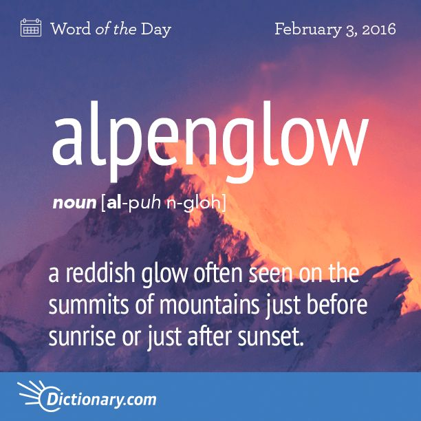 Today's Word of the Day is alpenglow. Learn its definition, pronunciation, etymology and more. Join over 19 million fans who boost their vocabulary every day.