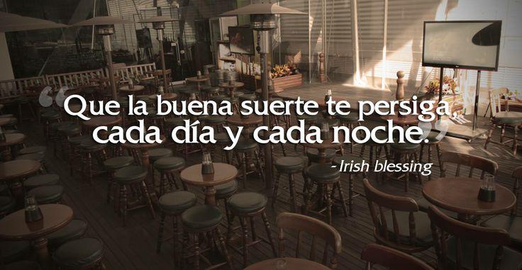 """""""Que la buena suerte te persiga cada día y cada noche"""" Bendición Irlandesa."""