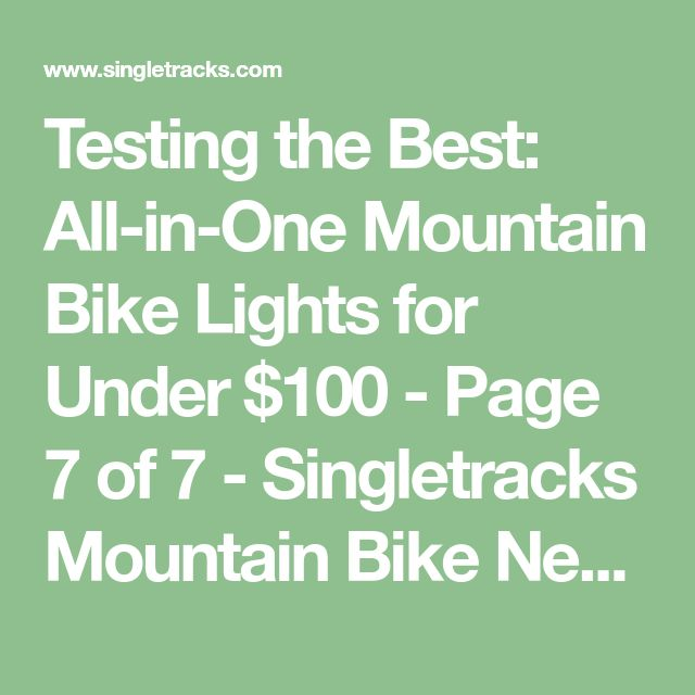 Testing the Best: All-in-One Mountain Bike Lights for Under $100 - Page 7 of 7 - Singletracks Mountain Bike News
