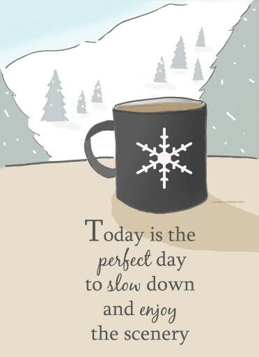 Today is the perfect day to slow down and enjoy the scenery.