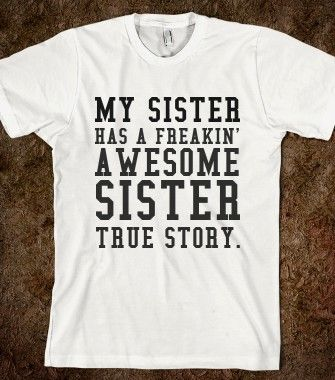 MY SISTER HAS A FREAKIN' AWESOME SISTER - glamfoxx.com - Skreened T-shirts, Organic Shirts, Hoodies, Kids Tees, Baby One-Pieces and Tote Bags