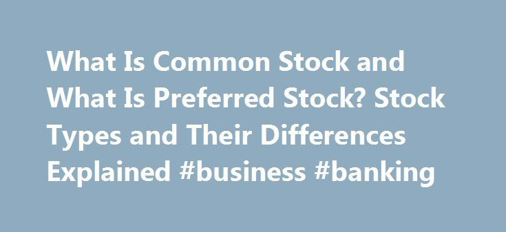 What Is Common Stock and What Is Preferred Stock? Stock Types and Their Differences Explained #business #banking http://business.remmont.com/what-is-common-stock-and-what-is-preferred-stock-stock-types-and-their-differences-explained-business-banking/  #investing in stocks # What Is Common Stock and What Is Preferred Stock? Stock Types and Their Differences Explained NEW YORK (TheStreet ) — When you step into the investing jungle, what will you find there? Lions (stocks) and tigers (bonds)…