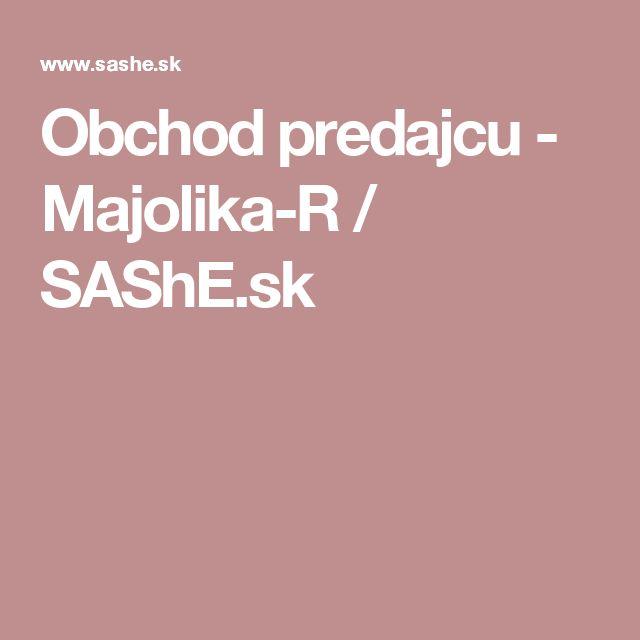 Obchod predajcu - Majolika-R / SAShE.sk