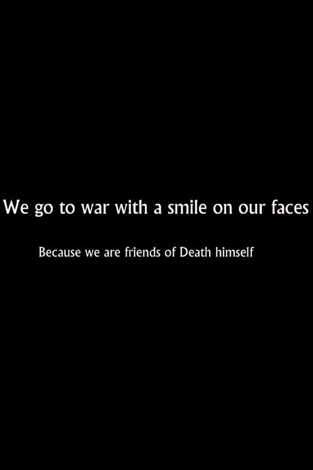 We go to war with smiles on our faces because we are Friends of death himself