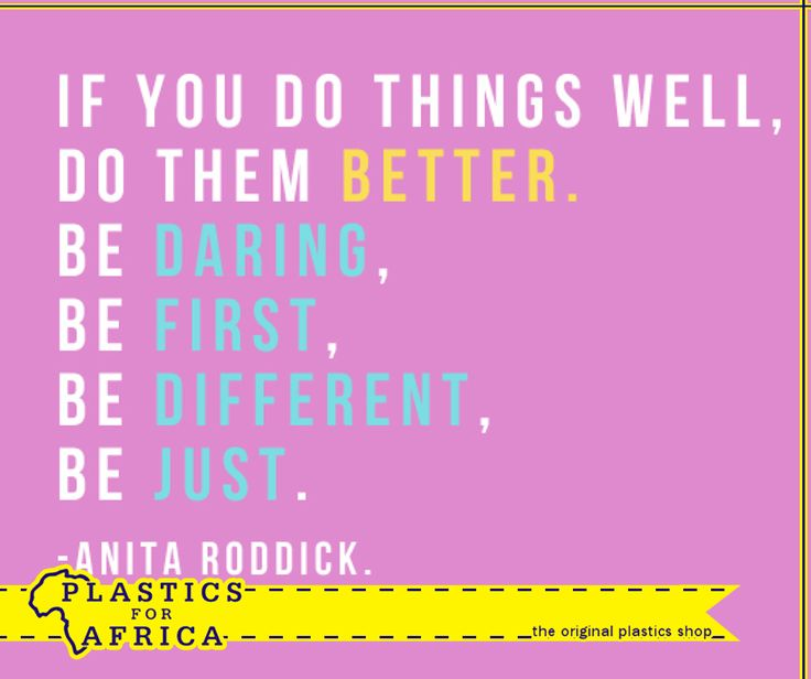 If you do things well, do them better, be daring, be first, be different, be just. - Anita Roddick. #PlasticForAfrica #WomensDay #Motivation