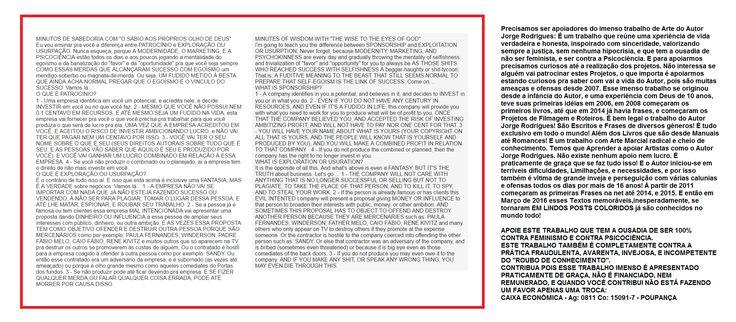 Quero que todos leiam a #biografia que iGREJA DA GRAÇA, MK PUBLICITÁ, Rede Globo, SBT, REDE BRASIL, E O GOVERNO querem censurar (Inclusive ilegalmente) me ameaçando e ofendendo desde 2007. A SEGUNDA CONVERSA DO ENCONTRO   https://pt.scribd.com/doc/284377153/A-Segunda-Conversa-Do-Encontro-Gratuito-MODIFICADO ESTORINHAS ROMANTICAS https://pt.scribd.com/doc/261038994/ESTORINHAS-ROMANTICAS-DO-AUTOR-JORGE-RODRIGUES  CONTRIBUA, PORQUE ESSE TRABALHO NÃO É REMUNERADO E EU VIVO DELE CAIXA - Ag: 0811…