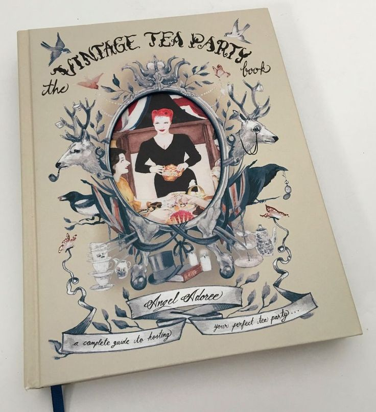 The Vintage Tea Party Book A Complete Guide to Hosting by Angel Adoree Recipes