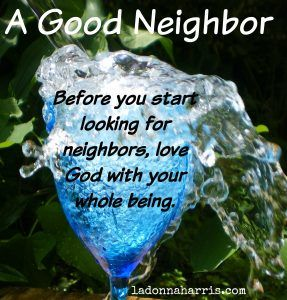 Before you start looking for neighbors, love God with your whole being.