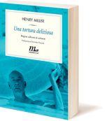 """Una tortura deliziosa"" Henry Miller"