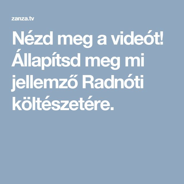 2. Nézd meg a videót! Állapítsd meg mi jellemző Radnóti költészetére.