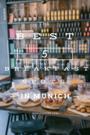 5 of the best breakfast spots in Munich| 5 der besten Frühstücksideen in München - worldsessed.com