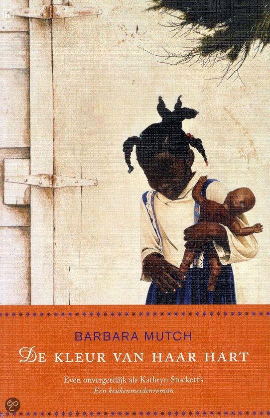 De kleur van haar hart - Barbara Mutch Tussen de vrouw des huizes van een Zuid-Afrikaans landhuis en de dochter van een zwarte bediende bloeit in de eerste helft van de 20e eeuw een bijzondere vriendschap.