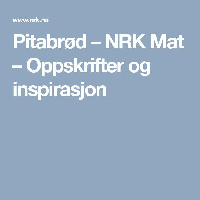 Pitabrød – NRK Mat – Oppskrifter og inspirasjon