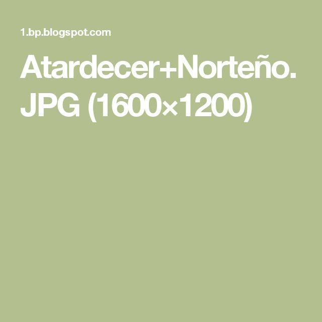 Atardecer+Norteño.JPG (1600×1200)