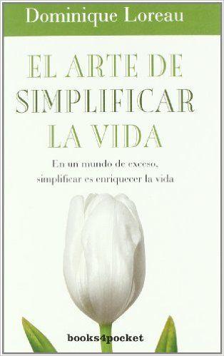 El arte de simplificar la vida Books4pocket crec. y salud: Amazon.es: Dominique Loreau: Libros