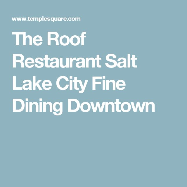 The Roof Restaurant Salt Lake City Fine Dining Downtown