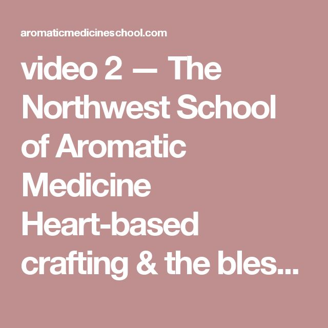video 2 — The Northwest School of Aromatic Medicine Heart-based crafting & the blessed path of incense