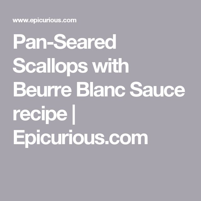Pan-Seared Scallops with Beurre Blanc Sauce recipe | Epicurious.com