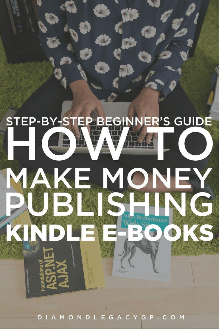 Stepbystep Beginner's Guide: How To Make Money Publishing Kindle Ebooks
