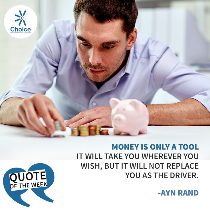 #ChoiceBroking #QuoteOfTheWeek : Money is only a tool. It will take you wherever you wish, but it will not replace you as the driver. – #AynRand