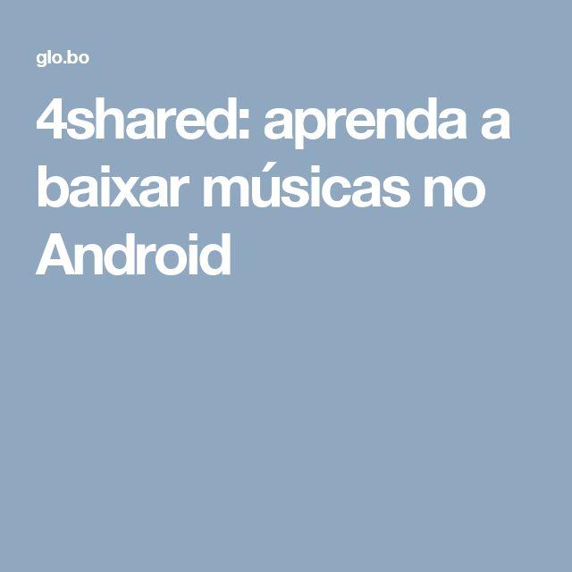 4shared: aprenda a baixar músicas no Android