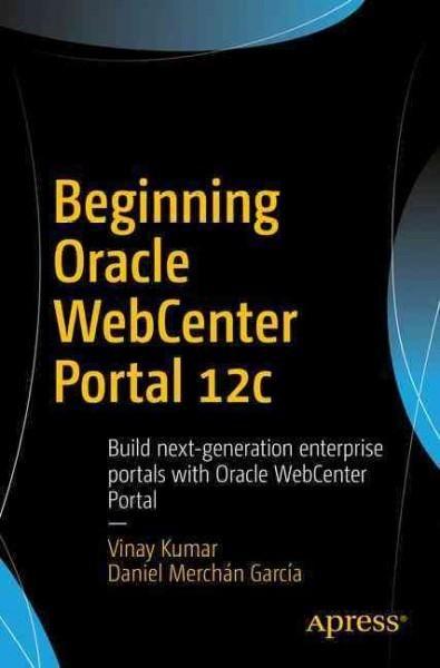 Beginning Oracle Webcenter Portal: Build Next-generation Enterprise Portals With Oracle Webcenter Portal