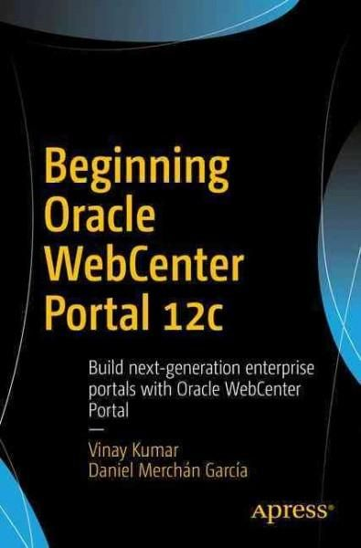 Beginning Oracle Webcenter Portal: Build Next-generation Enterprise Portals With Oracle Webcenter Portal