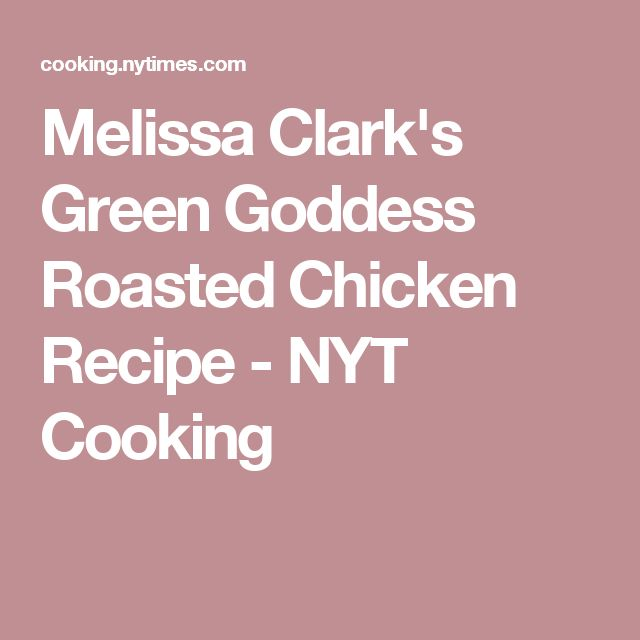 Melissa Clark's Green Goddess Roasted Chicken Recipe - NYT Cooking