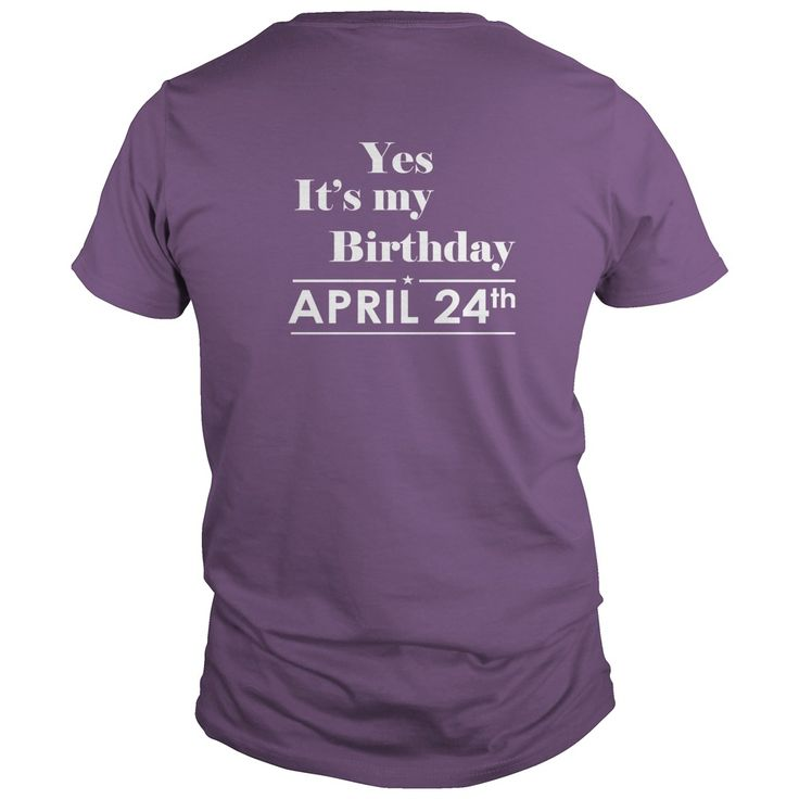 Birthday April 24 SHIRT FOR WOMENS AND MEN ,BIRTHDAY, QUEENS I LOVE MY HUSBAND ,WIFE Birthday April 24-TSHIRT BIRTHDAY Birthday April 24 yes it's my birthday