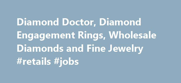 Diamond Doctor, Diamond Engagement Rings, Wholesale Diamonds and Fine Jewelry #retails #jobs http://retail.remmont.com/diamond-doctor-diamond-engagement-rings-wholesale-diamonds-and-fine-jewelry-retails-jobs/  #diamond retailers # >> Choose Your Diamond Ring Style DIAMOND DOCTOR The ultimate […]