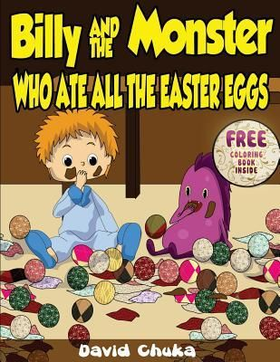 Billy and the Monster Who Ate All the Easter Eggs by David Chuka
