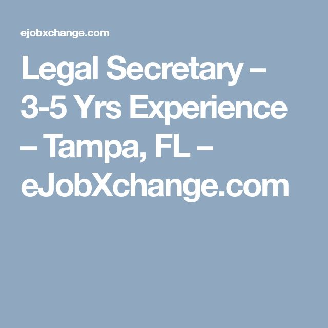 Legal Secretary – 3-5 Yrs Experience – Tampa, FL – eJobXchange.com