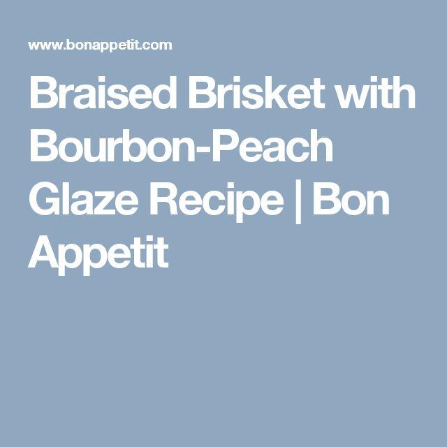 Braised Brisket with Bourbon-Peach Glaze Recipe | Bon Appetit