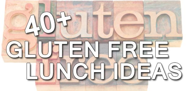 Forty+ Great Gluten Free Kids Lunch Ideas - some found in stores and some healthy homemade treats!