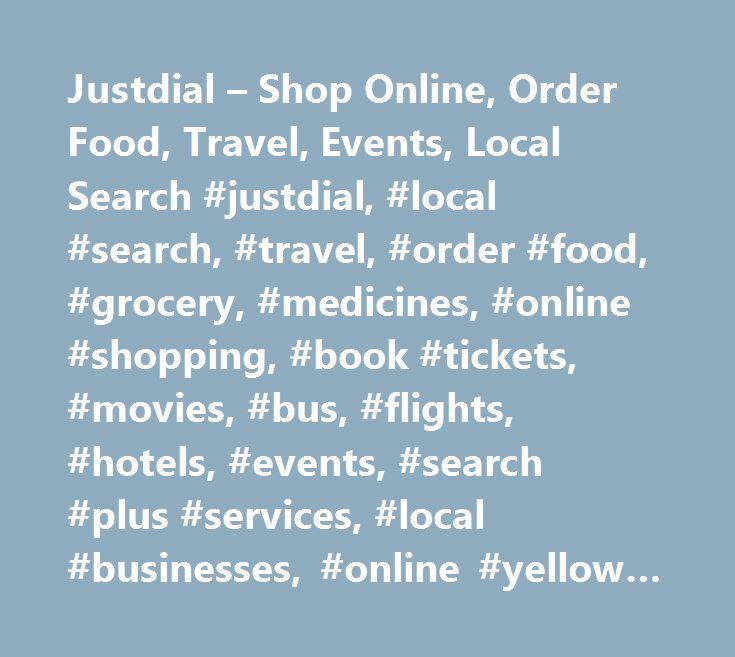 Justdial – Shop Online, Order Food, Travel, Events, Local Search #justdial, #local #search, #travel, #order #food, #grocery, #medicines, #online #shopping, #book #tickets, #movies, #bus, #flights, #hotels, #events, #search #plus #services, #local #businesses, #online #yellow #pages, #india #trade #directory, #city #yellow #pages, #indian #search #engine, #justdial #customer #care, #customer #support…