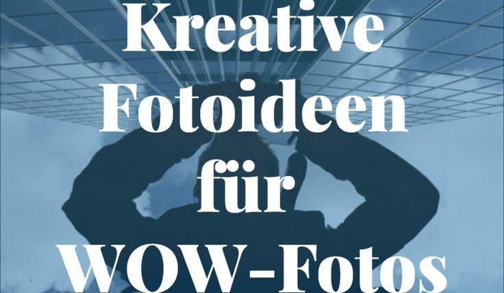 Kreative Fotografie: Tipps für echte Wow-Fotos