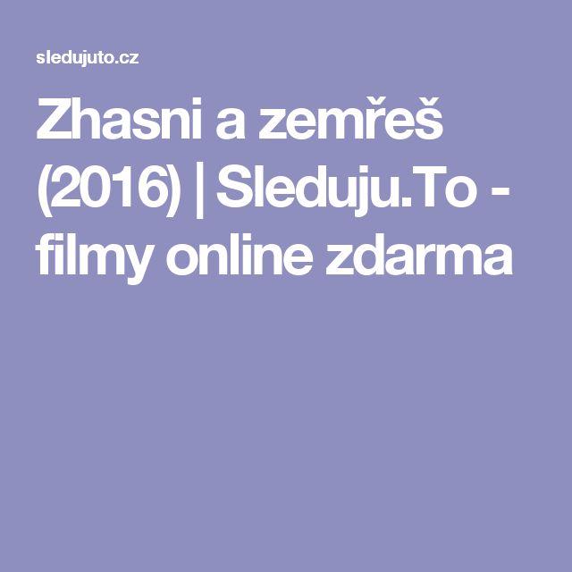 Zhasni a zemřeš (2016) | Sleduju.To - filmy online zdarma