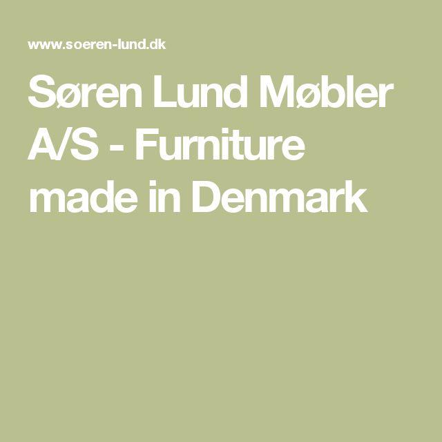 Søren Lund Møbler A/S - Furniture made in Denmark