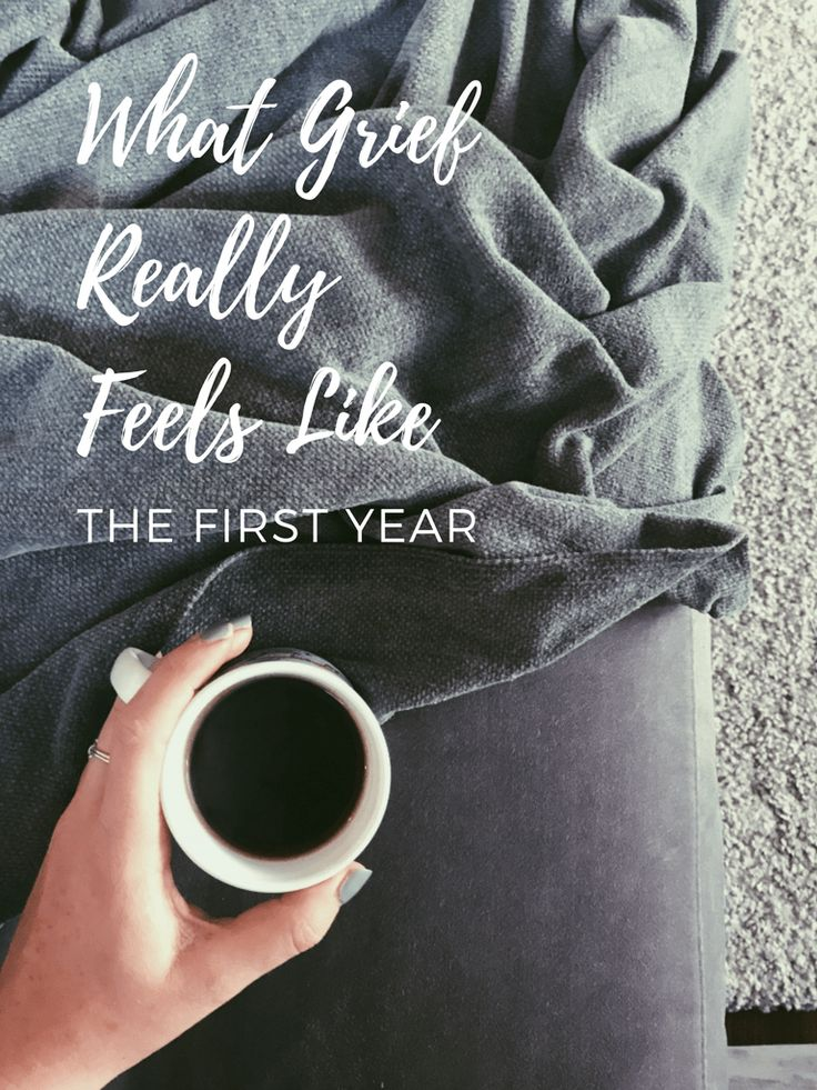 What Grief Really Feels Like The First Year