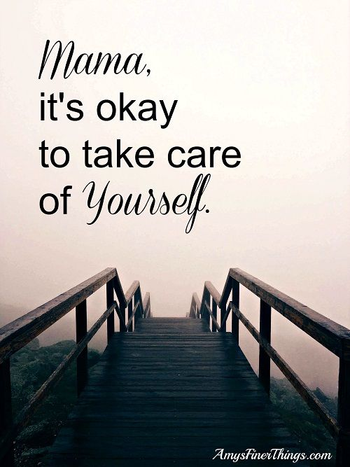Mama, it's okay to take care of yourself | MOM Quotes - 27 Thoughtful Sweet Mother's Day Quotes