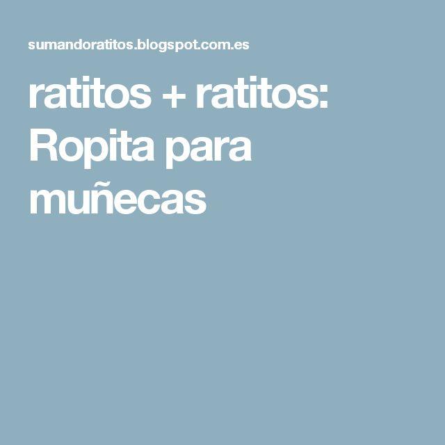 ratitos + ratitos: Ropita para muñecas
