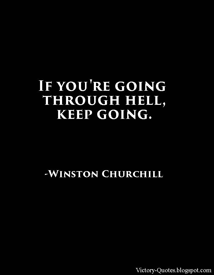 Victory Quotes: If You're Going Through Hell...