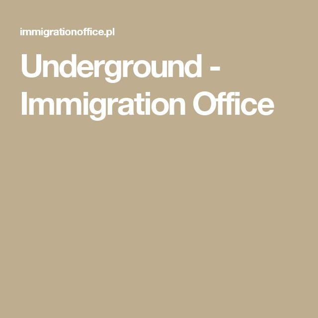 Underground - Immigration Office