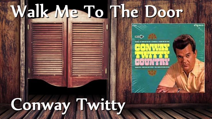 Conway Twitty - Walk Me To The Door
