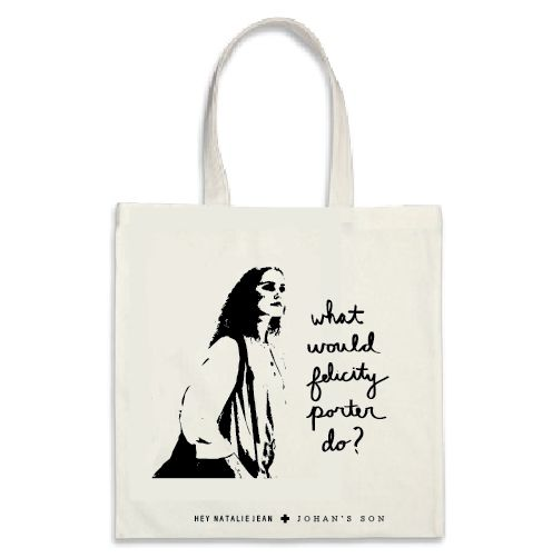 """""""WHAT WOULD FELICITY PORTER DO?"""" Tote"""