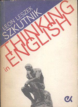 Thinking in English, Leon Leszek Szkutnik, PWN, 1986, http://www.antykwariat.nepo.pl/thinking-in-english-leon-leszek-szkutnik-p-14391.html