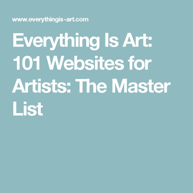 Everything Is Art: 101 Websites for Artists: The Master List