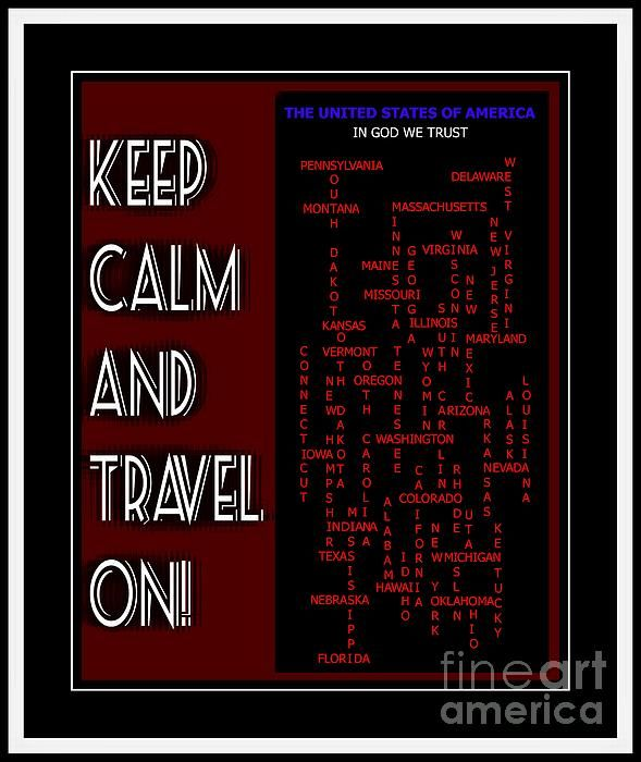 Keep Calm And Travel On United States by Barbara Griffin - Keep Calm And Travel On United States Digital Art - Keep Calm And Travel On United States Fine Art Prints and Posters for Sale