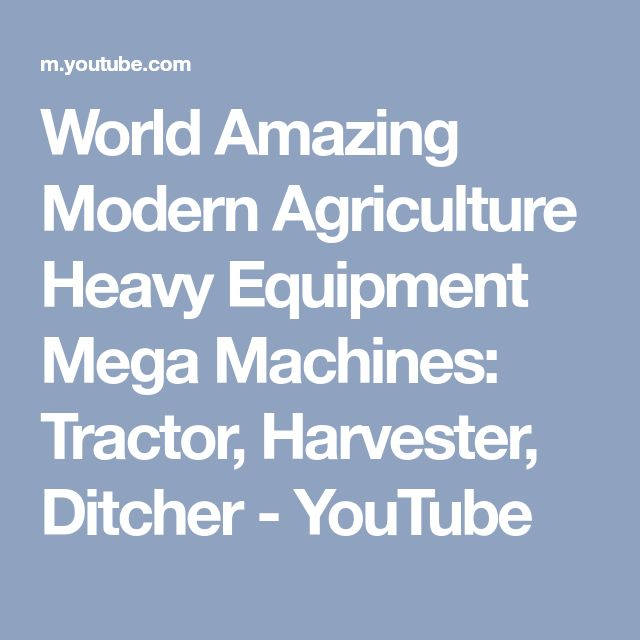 World Amazing Modern Agriculture Heavy Equipment Mega Machines: Tractor, Harvester, Ditcher - YouTube