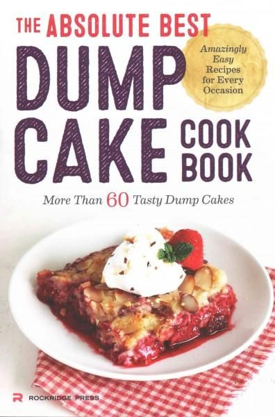 You can bake an outrageously tasty dump cake with almost no effort. With The Absolute Best Dump Cake Cookbook, just dump your ingredients in the pan and bake! Whether you're craving big berries, choco